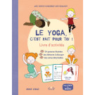 Le Yoga, c'est fait pour toi ! Livre d'activités